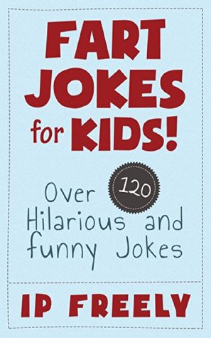 Jokes Fart Jokes For Kids Over 120 Hilarious And Funny Jokes By Ip Freely