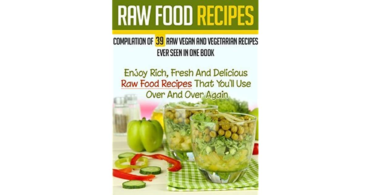 Raw Food Recipes Compilation Of 39 Raw Vegan And Vegetarian