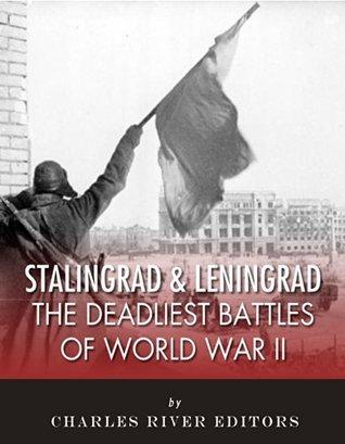 Stalingrad and Leningrad The Deadliest Battles of World War II
