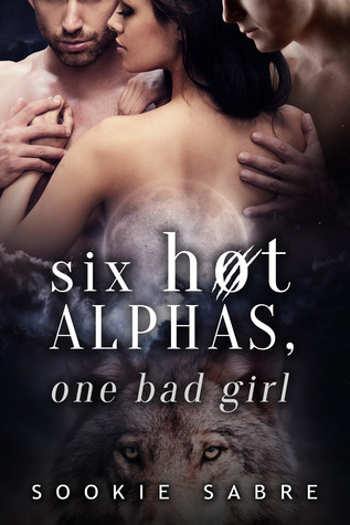Six Hot Alphas, One Bad Girl by Sookie Sabre