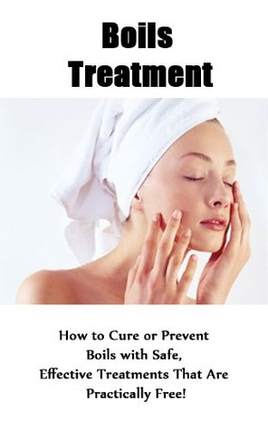 Boils Treatment - How to Cure or Prevent Boils with Safe, Effective