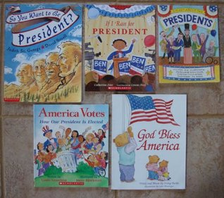 American Presidents and the Election: Set of 5 Patriotic History Books for Children (So You Want to Be President? ~ If I Ran for President ~ America Votes ~ Smart About the Presidents ~ God Bless America)