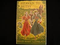 Heaven to Betsy: A Betsy-Tacy high school story,