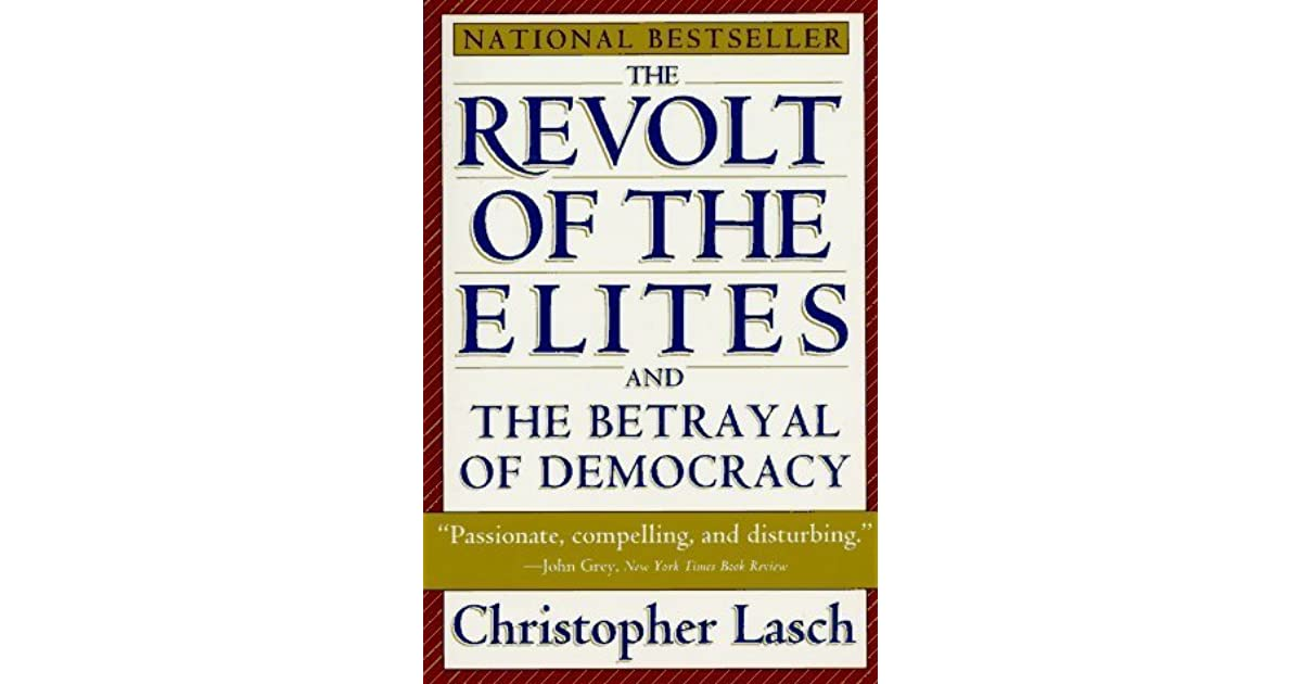 The Revolt of the Elites and the Betrayal of Democracy by