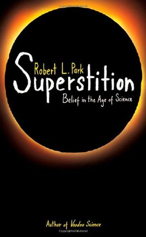 Superstition: Belief in the Age of Science by Robert L  Park