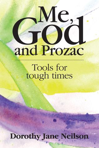 Me, God and Prozac by Dorothy Jane Neilson