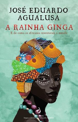 A Rainha Ginga e de Como os Africanos Inventaram o Mundo