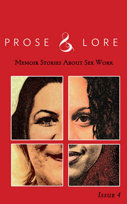 Prose and Lore: Memoir Stories About Sex Work (Issue 4)