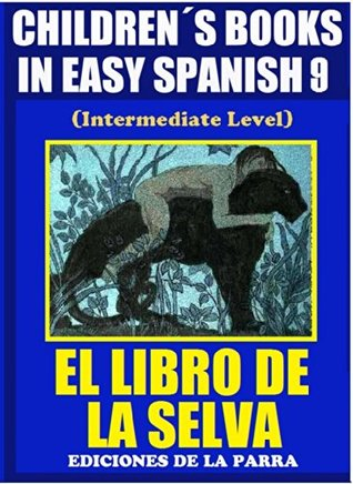 Children´s Books In Easy Spanish 9: El Libro de La Selva (Intermediate Level) (Spanish Readers For Kids Of All Ages!)