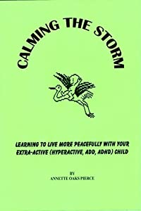 Calming The Storm: Learning To Live More Peacefully With Your Extra-Active (Hyperactive, ADD, ADHD) Child