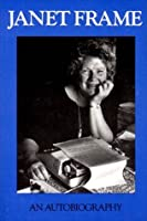 Janet Frame: An Autobiography (Autobiography, #1-3)
