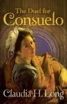 The Duel for Consuelo by Claudia H. Long