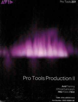 Pro Tools Production II (Pro Tools 201) (Avid Training Official Curriculum Pro Tools 10.0)