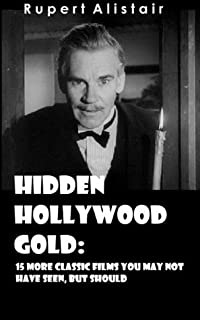 Hidden Hollywood Gold: 15 More Classic Films You May Not Have Seen, But Should