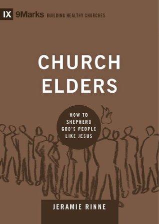Church Elders: How to Shepherd God's People Like Jesus (9Marks: Building Healthy Churches)