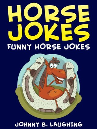 Funny Horse Jokes for Kids (Jokes for Kids): Funny and Hilarious Horse Jokes for Kids, Kids Jokes, Books for Kids, Children Books (Funny Jokes for Kids)