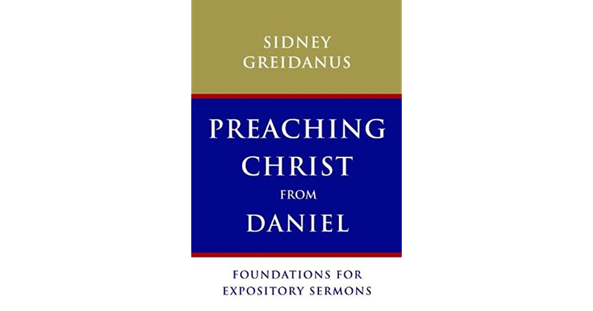 Preaching Christ from Daniel: Foundations for Expository Sermons by