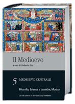 Il Medioevo: Medioevo centrale: Filosofia, Scienze e tecniche, Musica - vol. 5