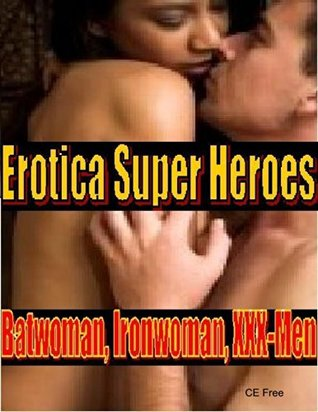Erotica Super Heroes: Batwoman, Iron-woman, XXX-Men