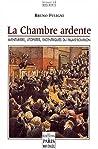 La chambre ardente : Aventuriers, utopistes, excentriques du Palais-Bourbon