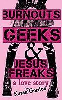 Burnouts, Geeks & Jesus Freaks: a love story