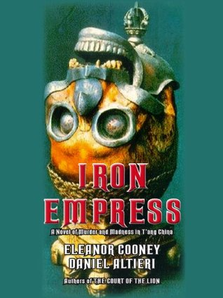 Iron Empress: A Novel of Murder and Madness in T'ang China