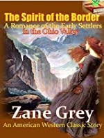 The Spirit of the Border A Romance of the Early Settlers in the Ohio Valley : An American Western Classic Story (Annotated), FREE AUDIOBOOK INCLUDED