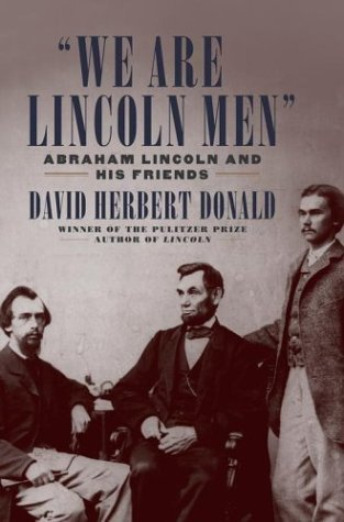 """""""We are Lincoln Men"""": Abraham Lincoln and His Friends"""