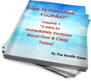 Dare To Feel More Youthful ....? Volume 1 - 3 mins to Immediately Increase Blood Flow & Clear Toxins