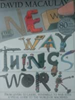The New Way Things Work: From Levers To Lasers, Windmills To Web Sites A Visual Guide To The World Of Machines