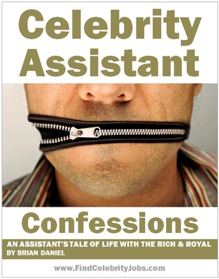 Celebrity Assistant Confessions: An Assistant's Tale of Life with the Rich & Royal