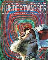 Hundertwasser : O pintor-rei das cinco peles