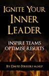Ignite Your Inner Leader: Inspire Teams, Optimise Results