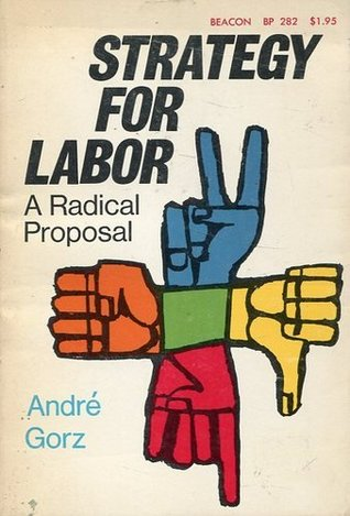 Strategy For Labor: A Radical Proposal
