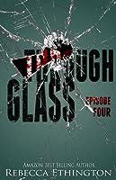 Through Glass, Episode Four (Through Glass, #4)