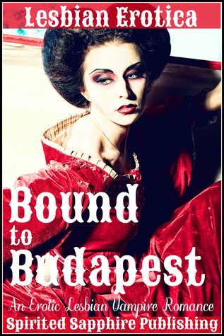 Lesbian Erotica: Bound to Budapest: An Erotic Lesbian Vampire Romance