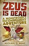 Zeus Is Dead: A Monstrously Inconvenient Adventure (Zeus Is Dead, #1)