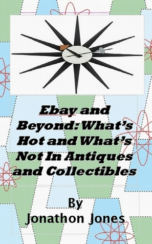 Ebay And Beyond What S Hot And What S Not In Antiques And Collectibles The Picture Edition By Jonathon Jones