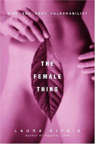 The Female Thing: Dirt, Sex, Envy, Vulnerability