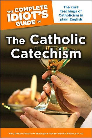 The Complete Idiot's Guide to the Catholic Catechism (Complete Idiot's Guide to)