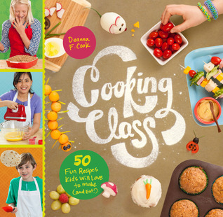 Cooking Class 57 Fun Recipes Kids Will Love to Make (and Eat!) - Deanna F