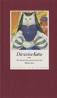 Die weisse Katze : Klassische französische Märchen