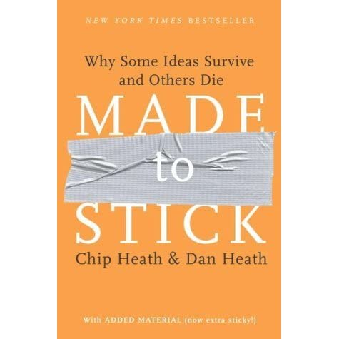 Made to Stick: Why Some Ideas Survive and Others Die by Chip