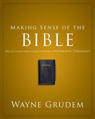 Making Sense of the Bible by Wayne Grudem