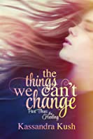 The Healing (The Things We Can't Change, #3)