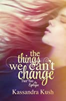 The Things We Can't Change Part Five: The Epilogue (The Things We Can't Change #5)