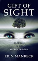 """Gift Of Sight: Book One In The """"Gifted"""" Trilogy"""