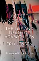 Acute Misfortune: The Life and Death of Adam Cullen