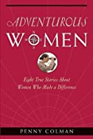 Adventurous Women: Eight True Stories About Women Who Made a Difference