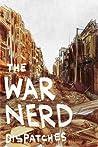 The War Nerd Dispatches